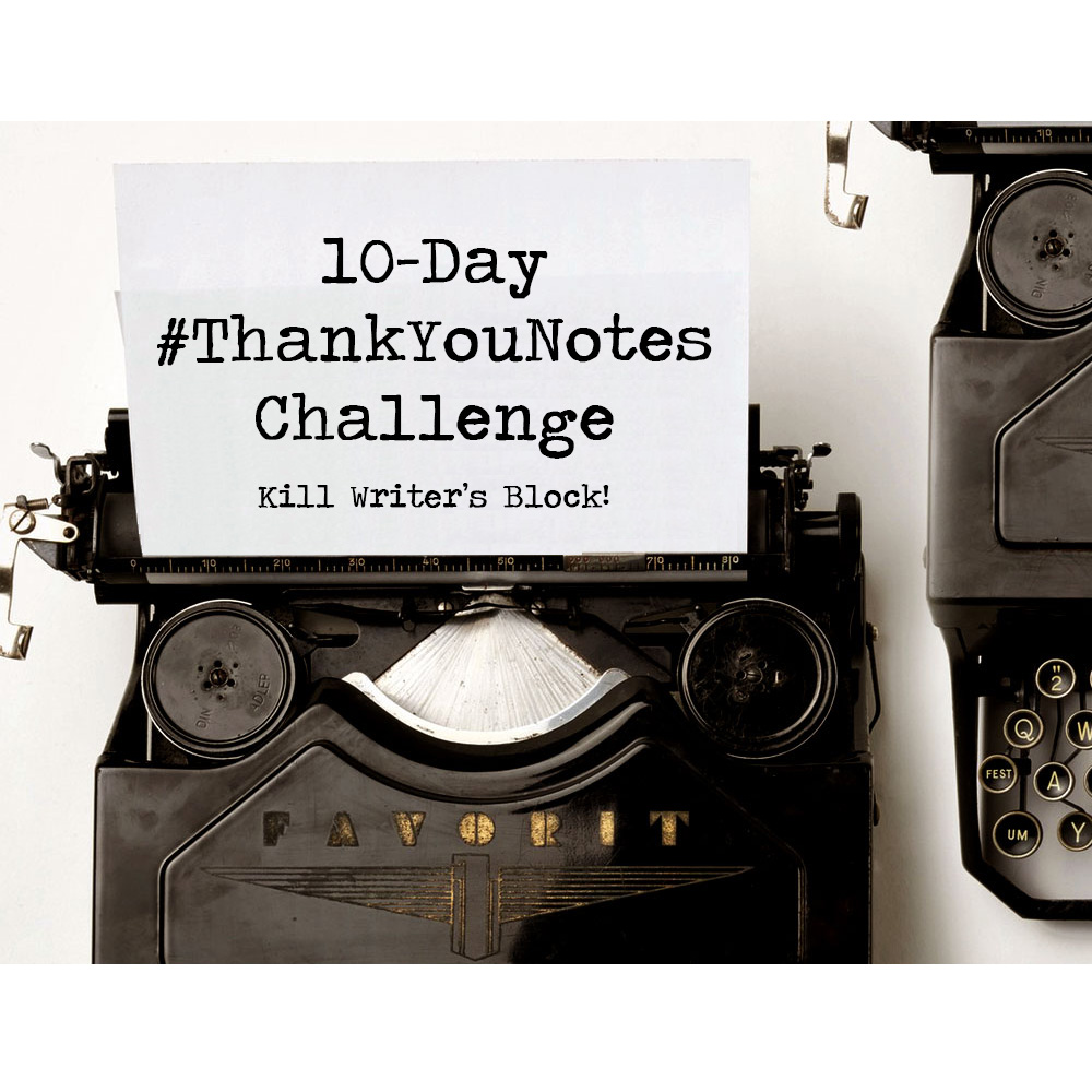 10-Day #ThankYouNotes Challenge to Kill Writer's Block